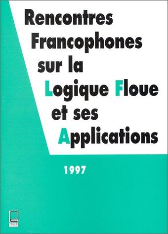 Lfa 97 Rencontres Francophones Sur la Logique Floue et Ses Applications por Collectif