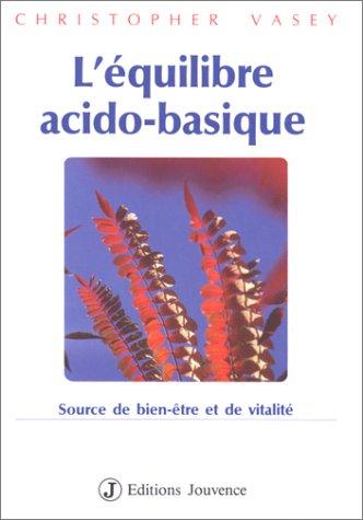 L'équilibre acido-basique. Source de bien-être et de vitalité