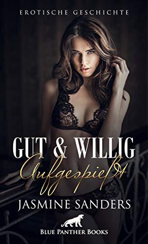 Gut und willig aufgespießt   Erotische Geschichte: Sie will endlich wieder mal so richtig geilen Sex erleben ... (Love, Passion & Sex) -