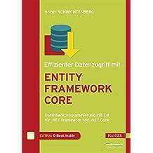 Effizienter Datenzugriff mit Entity Framework Core: Datenbankprogrammierung mit C# für .NET Framework und .NET Core