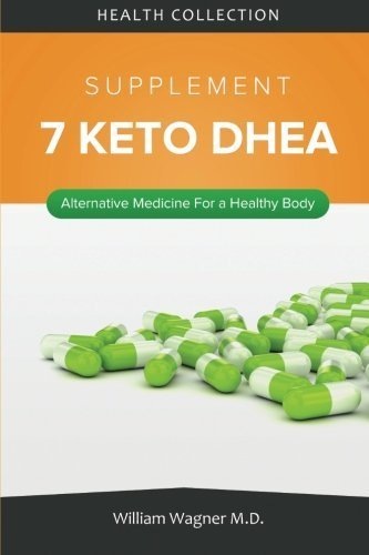 The 7 Keto DHEA Supplement: Alternative Medicine for a Healthy Body by William Wagner M.D. (2015-08-05)