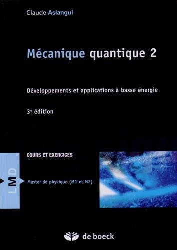 Mécanique quantique : Tome 2, Développements et application à basse énergie por Elisabeth Aslangul
