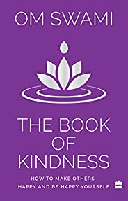 The Book of Kindness: How to Make Others Happy and Be Happy Yourself