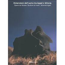 Dimensioni dell'uomo tra Appel e Mitoraj. Opere dal Museo «Sculture al mare», Schveningen