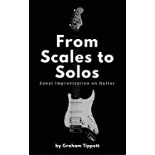 From Scales to Solos: Zonal Improvisation on Guitar (English Edition)