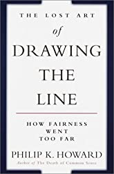 Lost Art of Drawing the Line: How Fairness Went Too Far / Philip K. Howard.