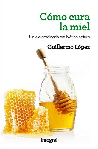Cómo cura la miel (SALUD) por Guillermo López