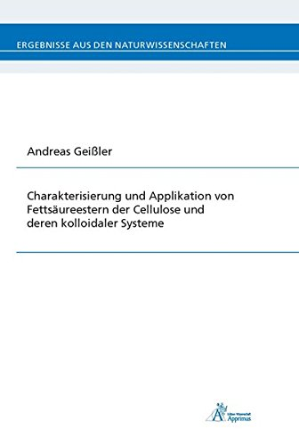 Charakterisierung und Applikation von Fettsäureestern der Cellulose und deren kolloidaler Systeme (Ergebnisse aus den Naturwissenschaften)