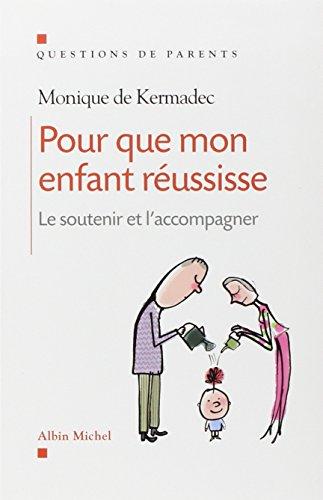 Pour que mon enfant réussisse - Le soutenir et l'accompagner par Monique de Kermadec