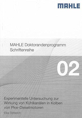Experimentelle Untersuchung zur Wirkung von Kühlkanälen in Kolben von Pkw-Dieselmotoren (Schriftenreihe des MAHLE Doktorandenprogramms)