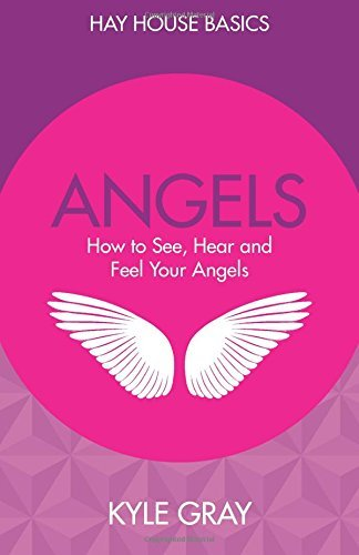 [Angels: How to See, Hear and Feel Your Angels] (By: Kyle Gray) [published: January, 2015]