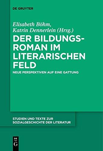 Der Bildungsroman im literarischen Feld: Neue Perspektiven auf eine Gattung (Studien und Texte zur Sozialgeschichte der Literatur, Band 144)