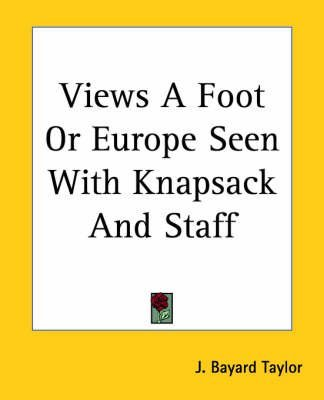 [(Views A Foot Or Europe Seen With Knapsack And Staff)] [By (author) J. Bayard Taylor] published on (June, 2004)