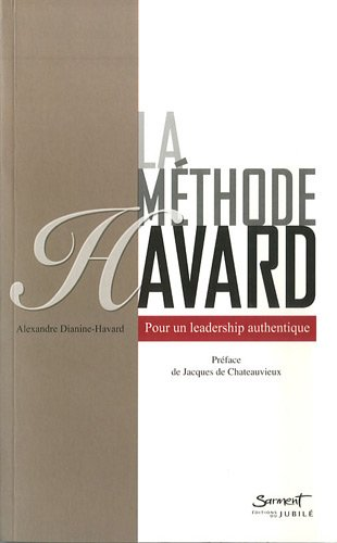 La méthode Havard : Pour un leadership authentique