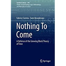 Nothing To Come: A Defence of the Growing Block Theory of Time (Synthese Library)