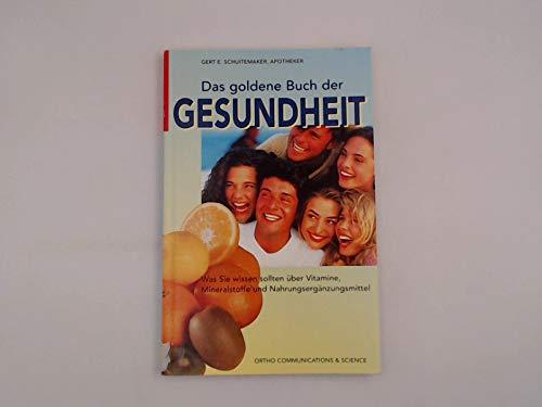 Das goldene Buch der Gesundheit. Was Sie wissen sollten über Vitamine, Mineralstoffe und Nahrungsergänzungsmittel (Bücher über Vitamine & Nahrungsergänzungsmittel)