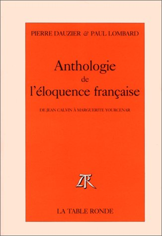 Anthologie de l'éloquence française: De Jean Calvin à Marguerite Yourcenar