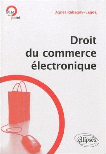 Droit du Commerce Electronique de Agnès Rabagny- Lagoa ( 8 février 2011 ) par Agnès Rabagny- Lagoa