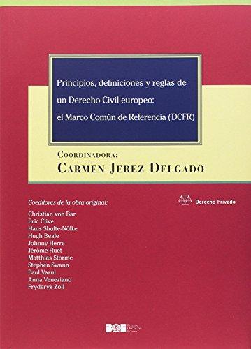 Principios, Definiciones y Reglas de un Derecho Civil Europeo: el Marco Común de Referencia (DCFR) (Derecho Privado)
