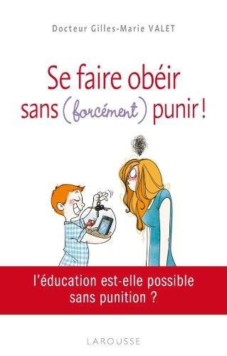 Se faire obéir - Sans (forcément) punir ! par Gilles-Marie Valet