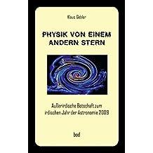Physik von einem andern Stern: Außerirdische Botschaft zum irdischen Jahr der Astronomie 2009