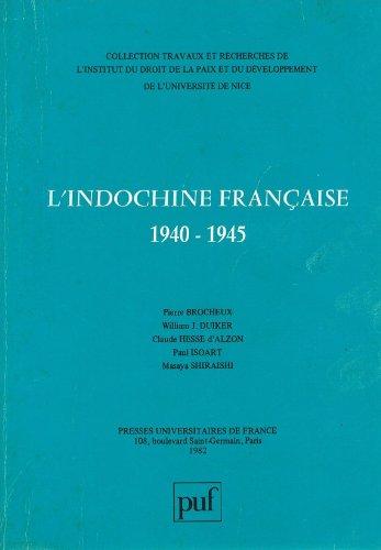 L'INDOCHINE FRANCAISE 1940-1945 - Collection travaux et recherches de l'institut du droit de la paix et du développement de l'université de Nice.