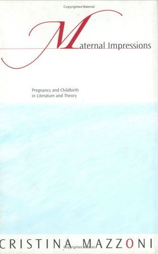 Maternal Impressions: Pregnancy and Childbirth in Literature and Theory by Cristina Mazzoni (2002-08-22)