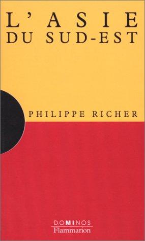 L'Asie du Sud-Est : Un exposé pour comprendre, un essai pour réfléchir par Philippe Richer