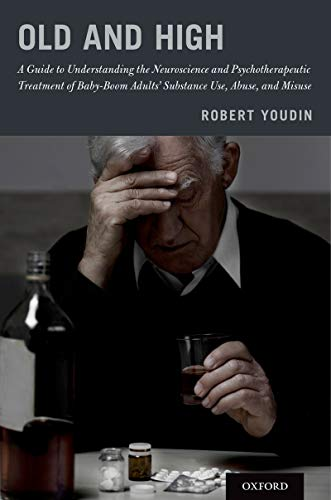 Old and High: A Guide to Understanding the Neuroscience and Psychotherapeutic Treatment of Baby-Boom Adults' Substance Use, Abuse, and Misuse (English Edition)