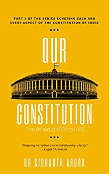 Our Constitution: The Period of 1600 to 1935 by [Arora, Sidharth]