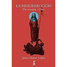 La resurrección: De hombre a Dios (Arzalia Historia nº 2)