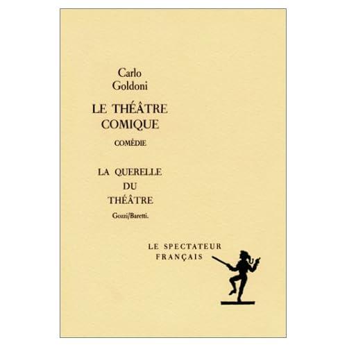 Le Théâtre comique : Comédie précédée de la préface de l'auteur à la première édition de ses comédies, manifeste de la réforme du théâtre comique italien