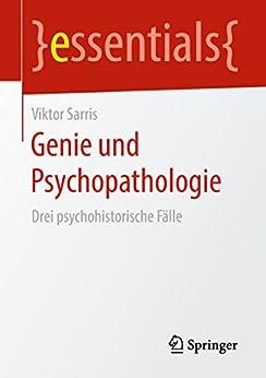 Descargar PDF Genie und Psychopathologie: Drei psychohistorische Fälle (essentials)