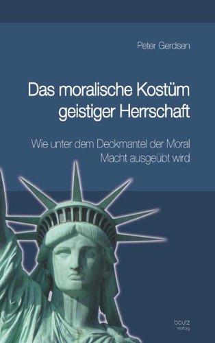 Kostüm Herrschaft - Das moralische Kostüm geistiger Herrschaft  Wie unter dem Deckmantel der Moral Macht ausgeübt wird  2., völlig neu überarbeitete und ergänzte Auflage