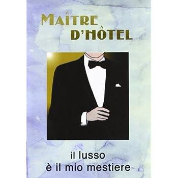 Maitre D'hotel. Il Lusso È Il Mio Mestiere