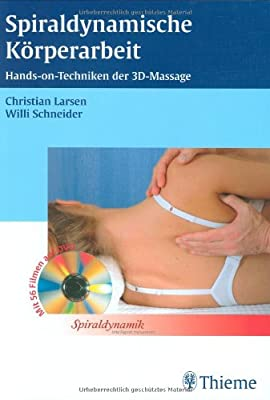 Spiraldynamische Körperarbeit: Hands on-Techniken der 3D-Massage