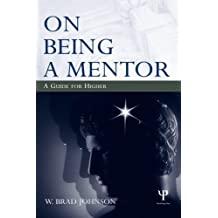 On Being a Mentor: A Guide for Higher Education Faculty by W. Brad Johnson (2006-08-09)
