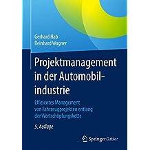 Projektmanagement in der Automobilindustrie: Effizientes Management von Fahrzeugprojekten entlang der Wertschöpfungskette