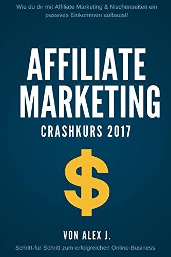 Affiliate Marketing Crashkurs 2017 - Wie du dir mit Nischenseiten ein passives Einkommen aufbaust!