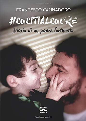 #Cucitialcuore: Diario di un padre fortunato
