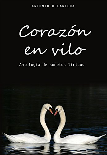Corazón en vilo: Antología de sonetos líricos por Antonio Bocanegra