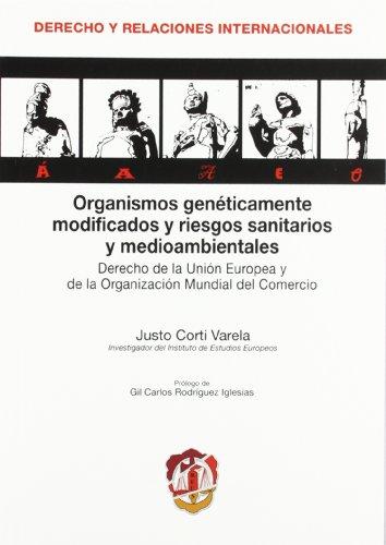 Organismos genéticamente modificados y riesgos sanitarios y medioambientales: Derecho de la Unión Europea y de la Organización Mundial del Comercio (Derecho Internacional y Relaciones Internacionales)