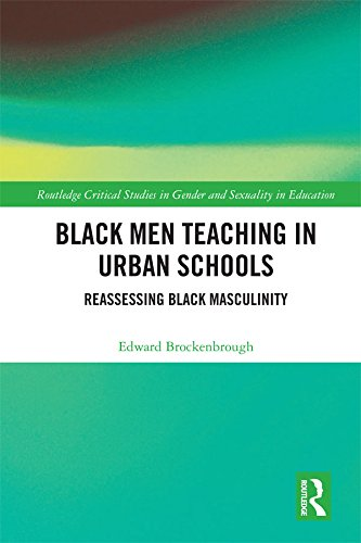 Black Men Teaching in Urban Schools: Reassessing Black Masculinity (Routledge Critical Studies in Gender and Sexuality in Education)