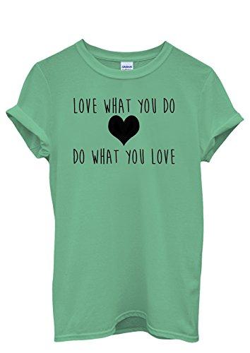 Love What You Do Do What You Love Men Women Damen Herren Unisex Top T Shirt Grün