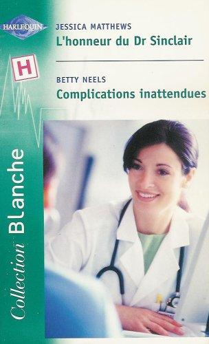 L'honneur du Dr Sinclair suivi de Complications inattendues : Collection : Harlequin collection blanche n° 609