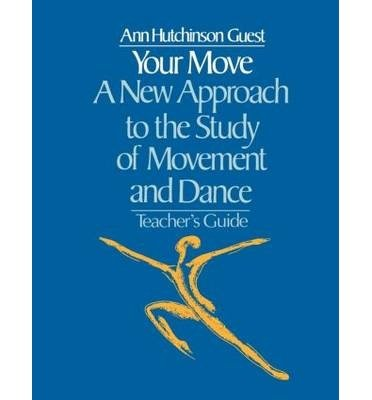 your-move-a-new-approach-to-the-study-of-movement-and-dance-teachers-guide-a-teachers-guide-by-autho