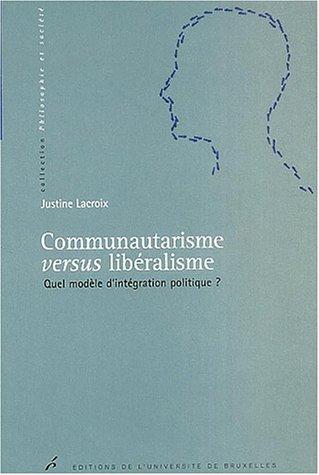 Communautarisme versus libéralisme : Quel modèle d'intégration politique ? par Justine Lacroix