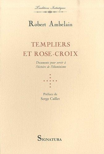 Templiers et Rose-Croix : Documents pour servir  l'histoire de l'illuminisme