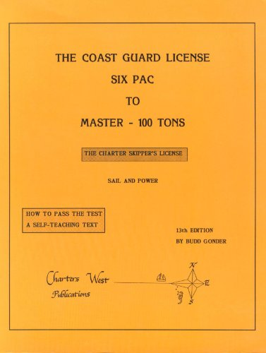 The Coast Guard License: Six Pac to Master 100 Tons : The Charter Skipper's License : Sail and Power Pac Navigation
