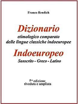 Dizionario etimologico comparato di Indoeuropeo-Sanscrito-Greco-Latino di [Rendich, Franco]